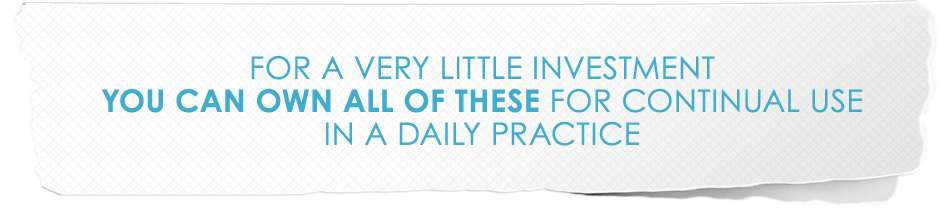 For a VERY little investment you can OWN ALL OF THESE for continual use in a daily practice