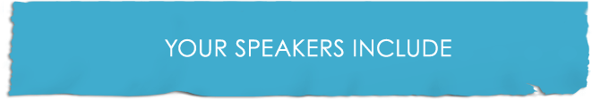 YOUR SPEAKERS INCLUDE